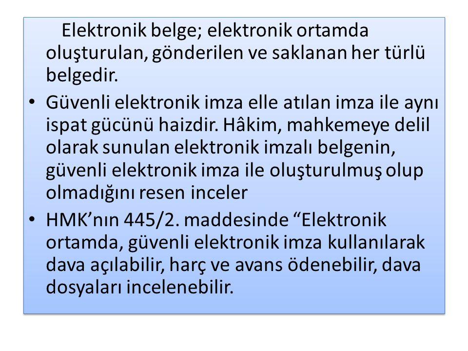 Elektronik belge; elektronik ortamda oluşturulan, gönderilen ve saklanan her türlü belgedir.