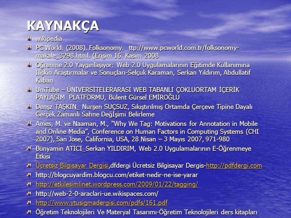 KAYNAKÇA wikipedia. PC World. (2008). Folksonomy. ttp://www.pcworld.com.tr/folksonomy-makale_3298.html. (Erişim 16. Kasım 2008.