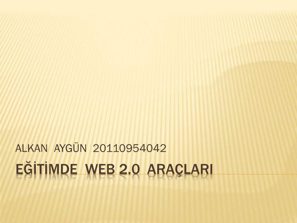 ALKAN AYGÜN 20110954042 EĞİTİMDE WEB 2.0 ARAÇLARI
