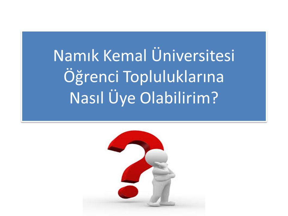 Namık Kemal Üniversitesi Öğrenci Topluluklarına Nasıl Üye Olabilirim