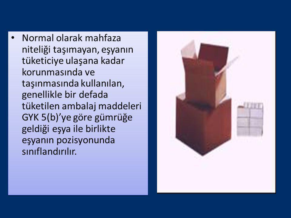Normal olarak mahfaza niteliği taşımayan, eşyanın tüketiciye ulaşana kadar korunmasında ve taşınmasında kullanılan, genellikle bir defada tüketilen ambalaj maddeleri GYK 5(b)'ye göre gümrüğe geldiği eşya ile birlikte eşyanın pozisyonunda sınıflandırılır.