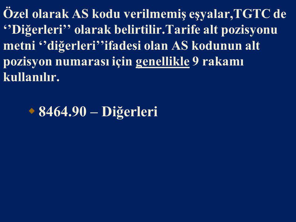 Özel olarak AS kodu verilmemiş eşyalar,TGTC de ''Diğerleri'' olarak belirtilir.Tarife alt pozisyonu metni ''diğerleri''ifadesi olan AS kodunun alt pozisyon numarası için genellikle 9 rakamı kullanılır.