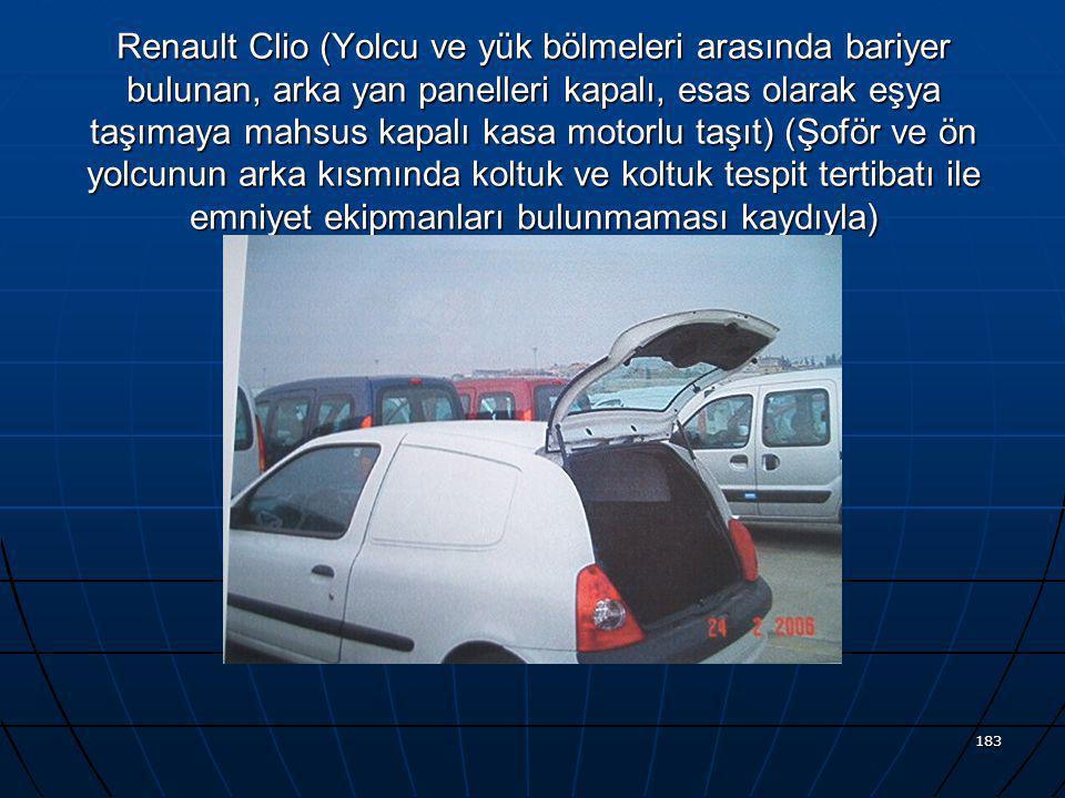 Renault Clio (Yolcu ve yük bölmeleri arasında bariyer bulunan, arka yan panelleri kapalı, esas olarak eşya taşımaya mahsus kapalı kasa motorlu taşıt) (Şoför ve ön yolcunun arka kısmında koltuk ve koltuk tespit tertibatı ile emniyet ekipmanları bulunmaması kaydıyla)