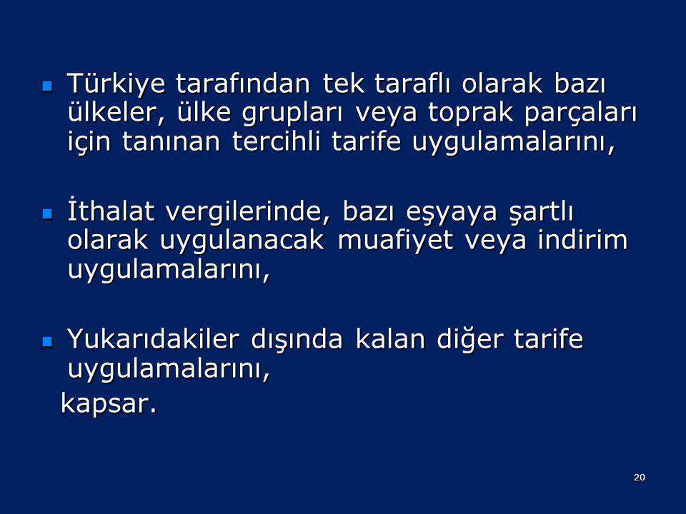 Türkiye tarafından tek taraflı olarak bazı ülkeler, ülke grupları veya toprak parçaları için tanınan tercihli tarife uygulamalarını,
