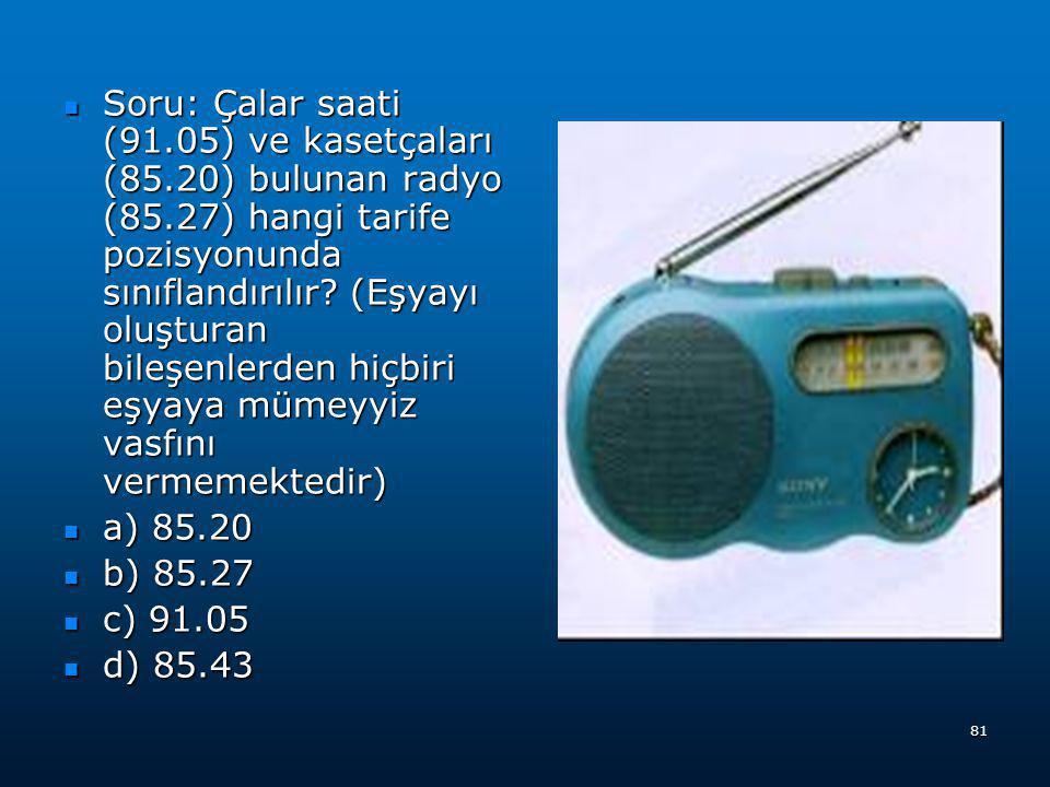 Soru: Çalar saati (91. 05) ve kasetçaları (85. 20) bulunan radyo (85
