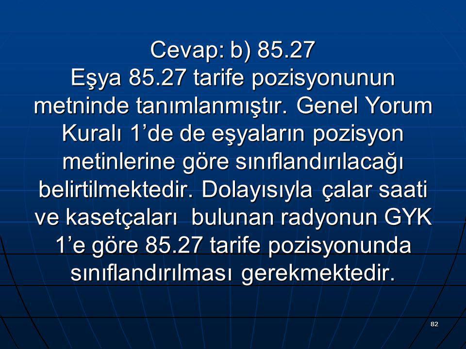 Cevap: b) 85.27 Eşya 85.27 tarife pozisyonunun metninde tanımlanmıştır.