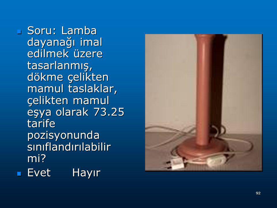 Soru: Lamba dayanağı imal edilmek üzere tasarlanmış, dökme çelikten mamul taslaklar, çelikten mamul eşya olarak 73.25 tarife pozisyonunda sınıflandırılabilir mi