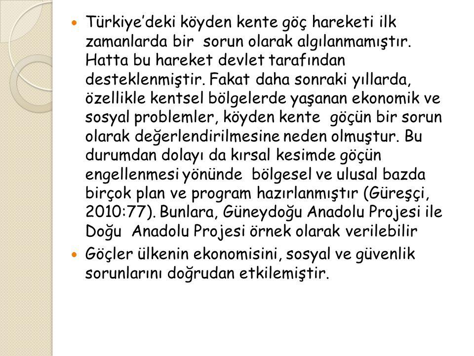 Türkiye'deki köyden kente göç hareketi ilk zamanlarda bir sorun olarak algılanmamıştır. Hatta bu hareket devlet tarafından desteklenmiştir. Fakat daha sonraki yıllarda, özellikle kentsel bölgelerde yaşanan ekonomik ve sosyal problemler, köyden kente göçün bir sorun olarak değerlendirilmesine neden olmuştur. Bu durumdan dolayı da kırsal kesimde göçün engellenmesi yönünde bölgesel ve ulusal bazda birçok plan ve program hazırlanmıştır (Güreşçi, 2010:77). Bunlara, Güneydoğu Anadolu Projesi ile Doğu Anadolu Projesi örnek olarak verilebilir
