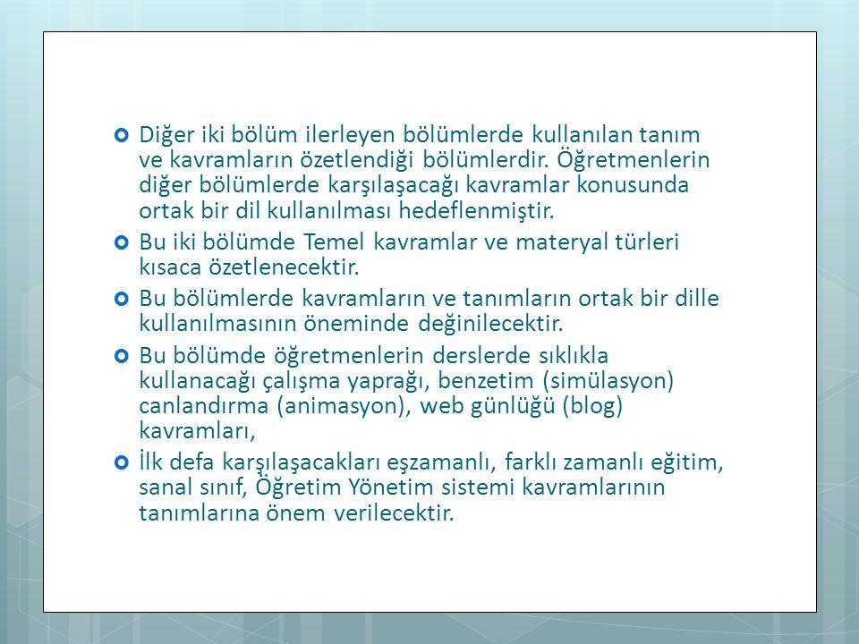 Diğer iki bölüm ilerleyen bölümlerde kullanılan tanım ve kavramların özetlendiği bölümlerdir. Öğretmenlerin diğer bölümlerde karşılaşacağı kavramlar konusunda ortak bir dil kullanılması hedeflenmiştir.