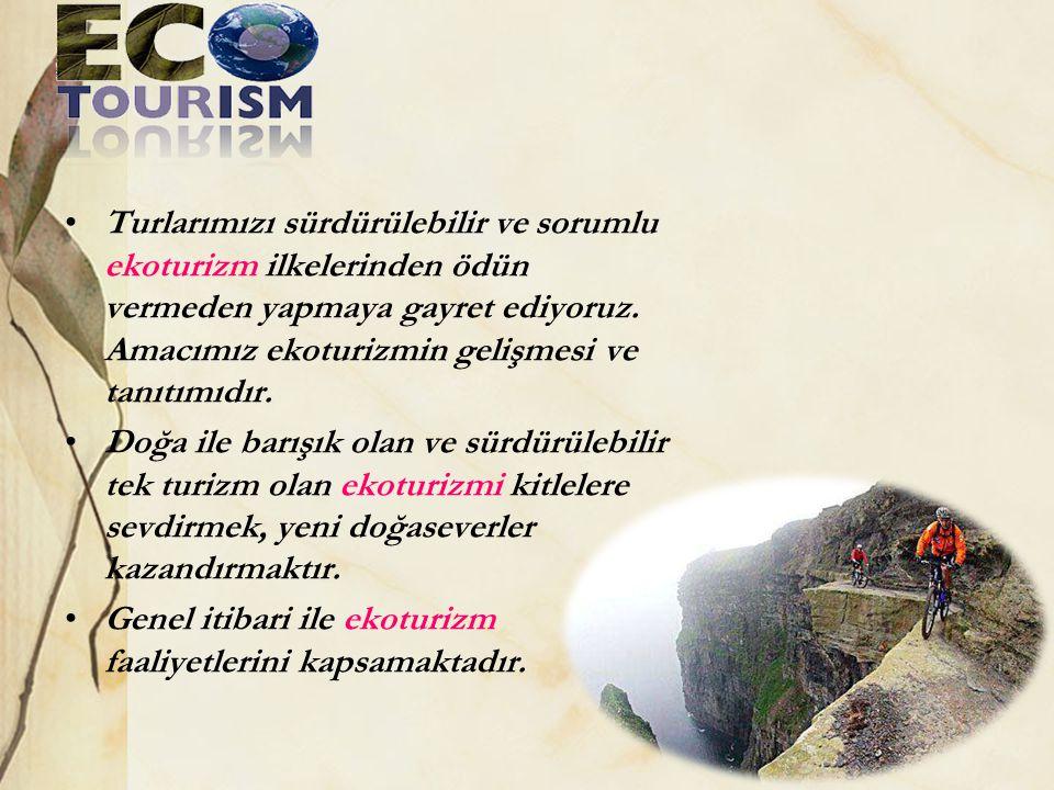 Turlarımızı sürdürülebilir ve sorumlu ekoturizm ilkelerinden ödün vermeden yapmaya gayret ediyoruz. Amacımız ekoturizmin gelişmesi ve tanıtımıdır.
