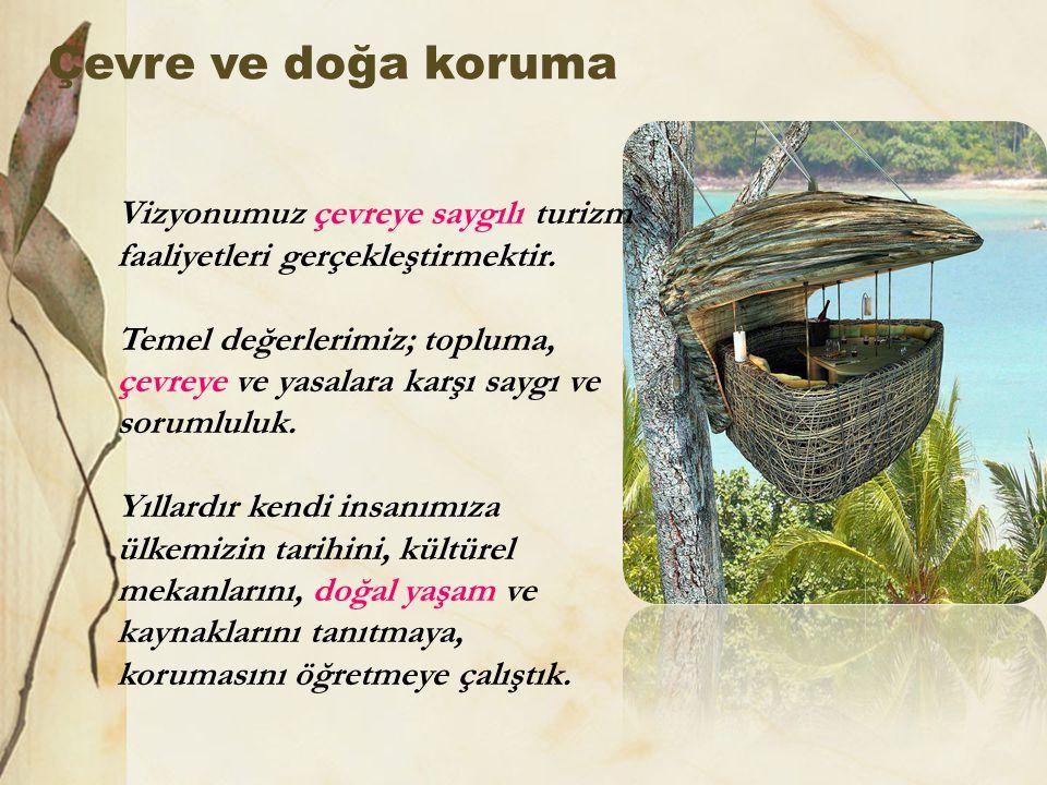 Çevre ve doğa koruma Vizyonumuz çevreye saygılı turizm faaliyetleri gerçekleştirmektir.