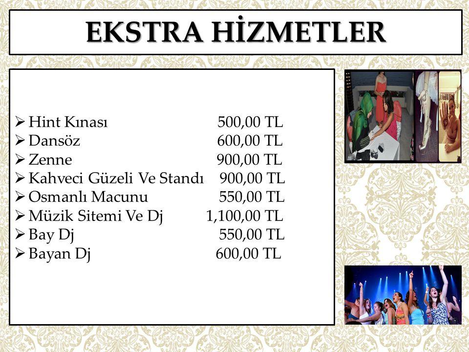 EKSTRA HİZMETLER Hint Kınası 500,00 TL Dansöz 600,00 TL
