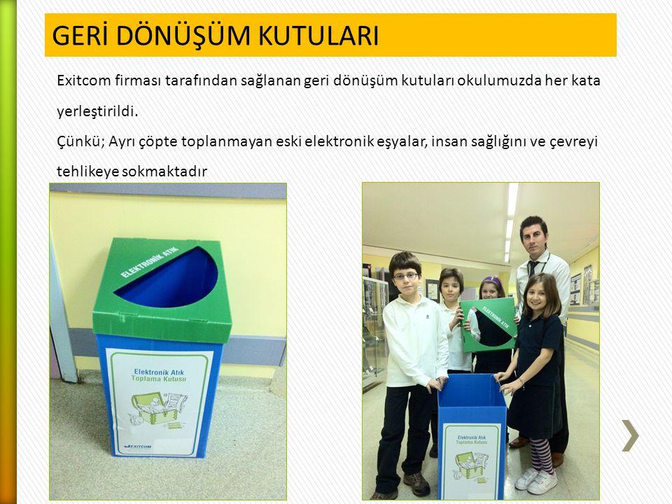 GERİ DÖNÜŞÜM KUTULARI Exitcom firması tarafından sağlanan geri dönüşüm kutuları okulumuzda her kata yerleştirildi.