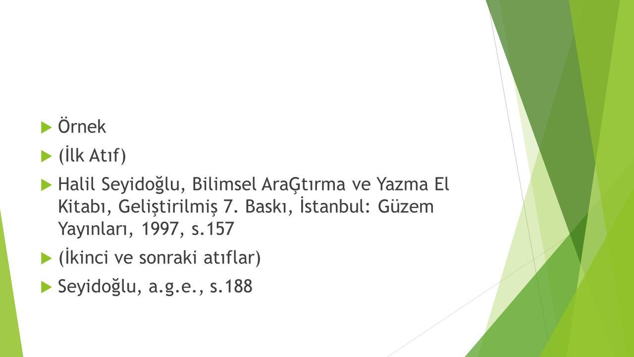 Örnek (İlk Atıf) Halil Seyidoğlu, Bilimsel AraĢtırma ve Yazma El Kitabı, Geliştirilmiş 7. Baskı, İstanbul: Güzem Yayınları, 1997, s.157.