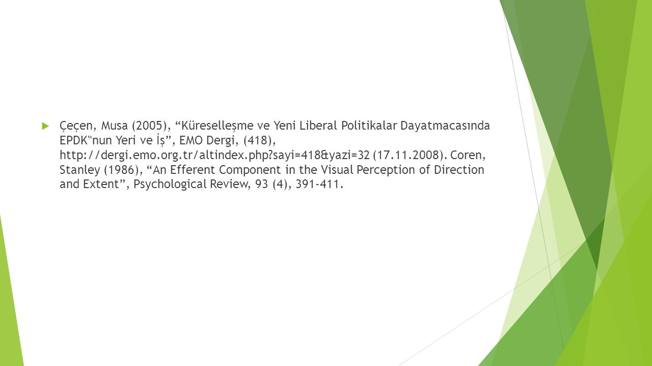 """Çeçen, Musa (2005), Küreselleşme ve Yeni Liberal Politikalar Dayatmacasında EPDK""""nun Yeri ve İş , EMO Dergi, (418), http://dergi.emo.org.tr/altindex.php sayi=418&yazi=32 (17.11.2008)."""