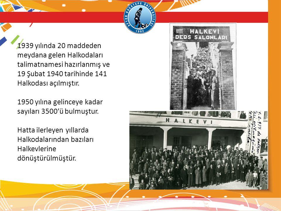 1939 yılında 20 maddeden meydana gelen Halkodaları talimatnamesi hazırlanmış ve 19 Şubat 1940 tarihinde 141 Halkodası açılmıştır.