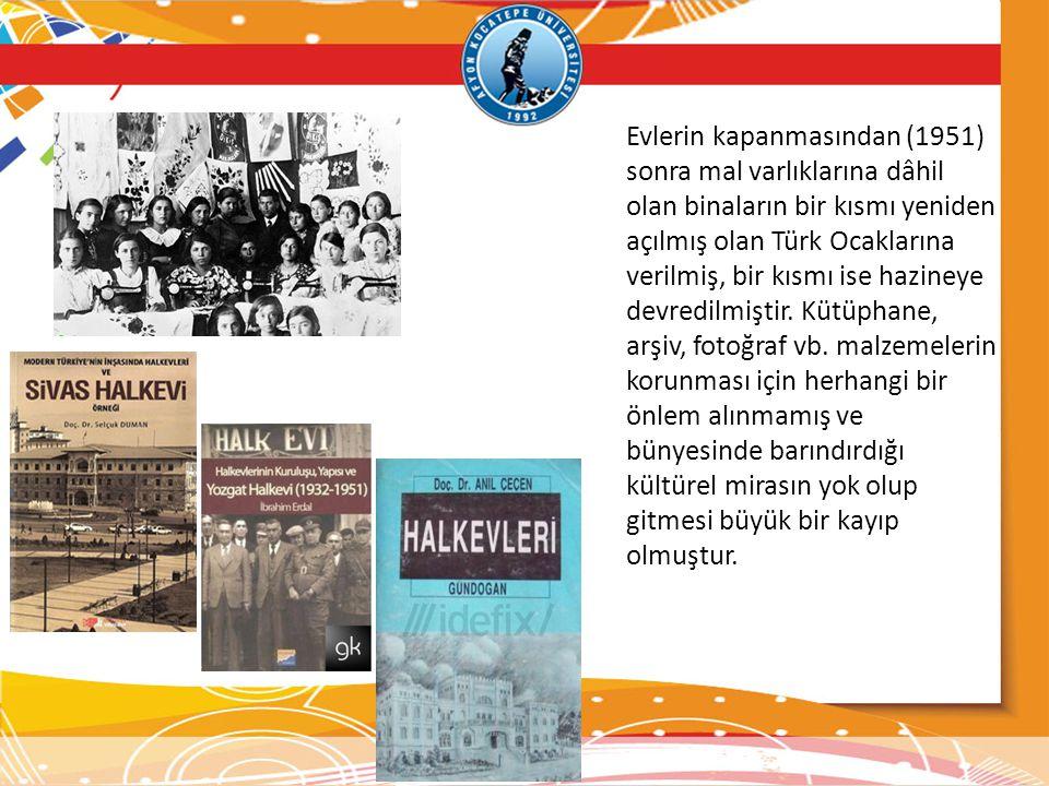 Evlerin kapanmasından (1951) sonra mal varlıklarına dâhil olan binaların bir kısmı yeniden açılmış olan Türk Ocaklarına verilmiş, bir kısmı ise hazineye devredilmiştir.