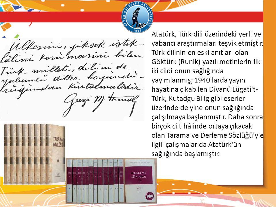 Atatürk, Türk dili üzerindeki yerli ve yabancı araştırmaları teşvik etmiştir.