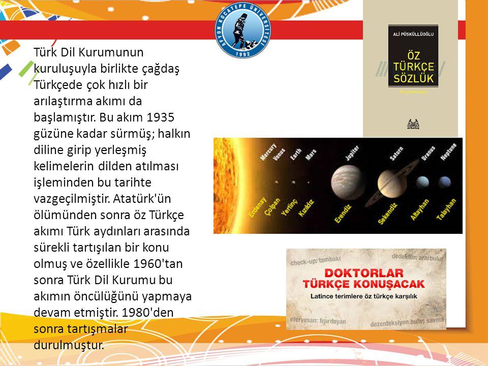 Türk Dil Kurumunun kuruluşuyla birlikte çağdaş Türkçede çok hızlı bir arılaştırma akımı da başlamıştır.