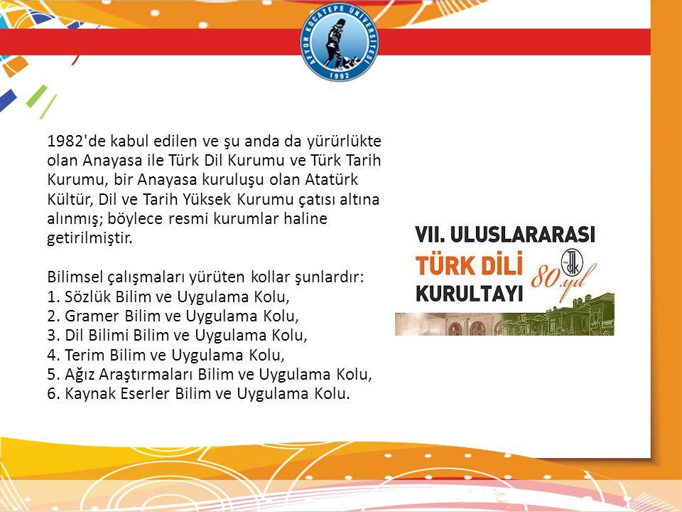 1982 de kabul edilen ve şu anda da yürürlükte olan Anayasa ile Türk Dil Kurumu ve Türk Tarih Kurumu, bir Anayasa kuruluşu olan Atatürk Kültür, Dil ve Tarih Yüksek Kurumu çatısı altına alınmış; böylece resmi kurumlar haline getirilmiştir.