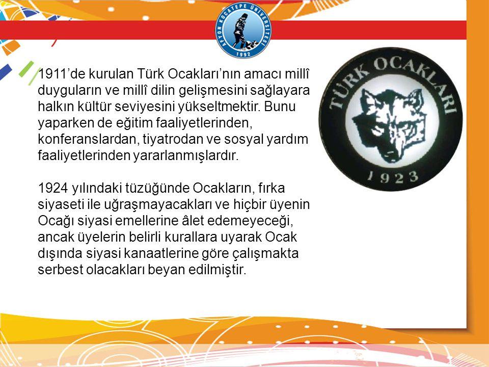 1911'de kurulan Türk Ocakları'nın amacı millî duyguların ve millî dilin gelişmesini sağlayarak halkın kültür seviyesini yükseltmektir. Bunu yaparken de eğitim faaliyetlerinden, konferanslardan, tiyatrodan ve sosyal yardım faaliyetlerinden yararlanmışlardır.