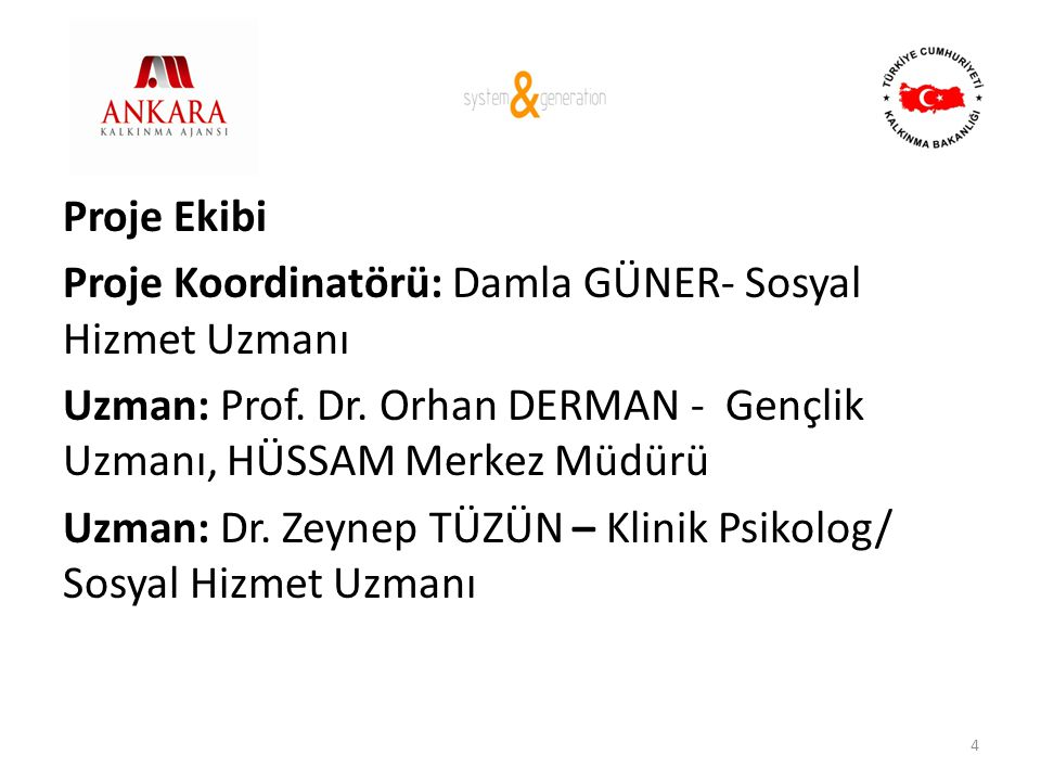 Proje Ekibi Proje Koordinatörü: Damla GÜNER- Sosyal Hizmet Uzmanı Uzman: Prof.