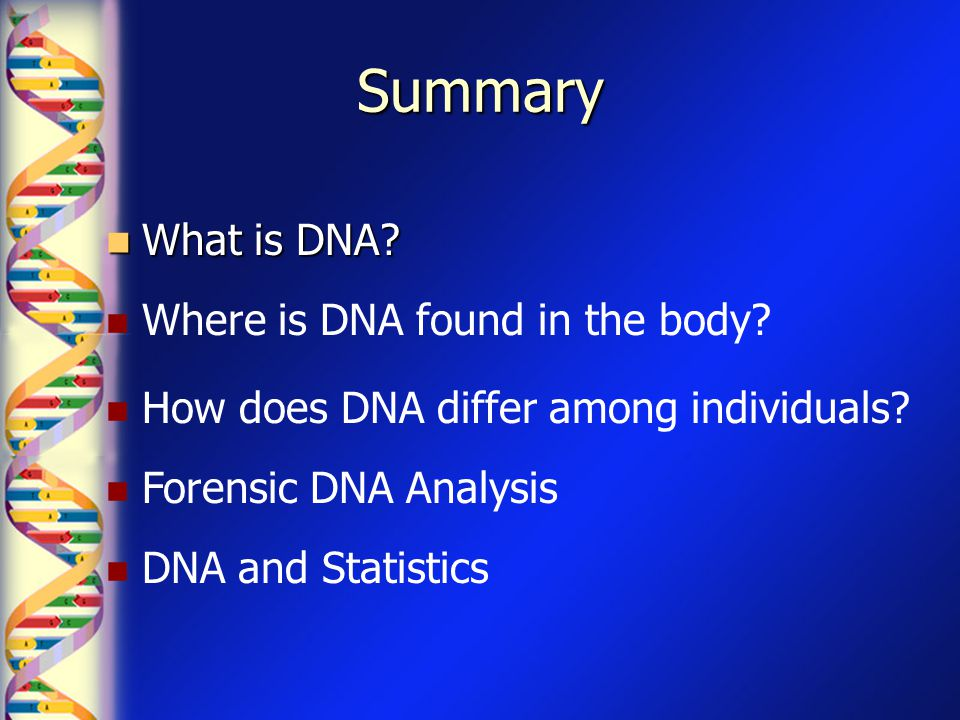Summary What is DNA Where is DNA found in the body
