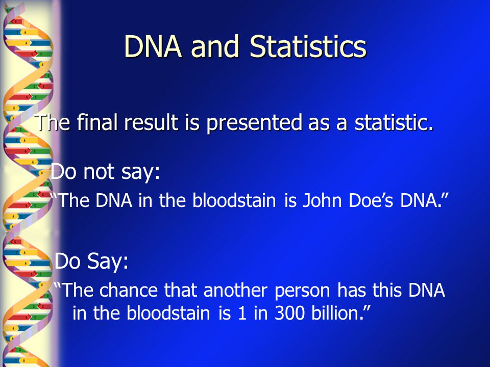 DNA and Statistics The final result is presented as a statistic.