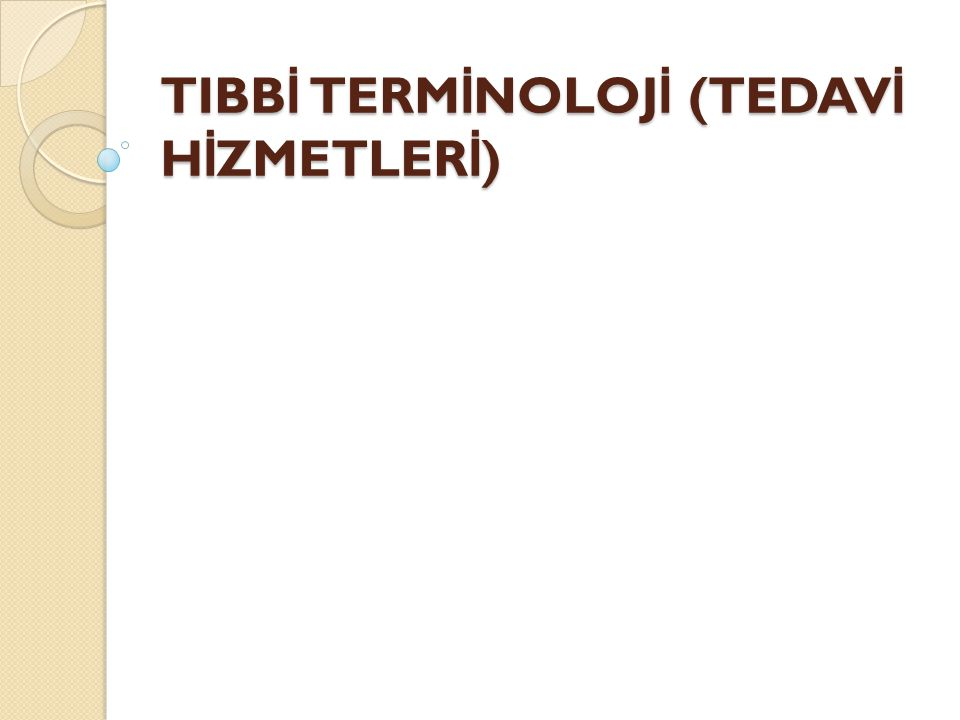 TIBBİ TERMİNOLOJİ (TEDAVİ HİZMETLERİ)