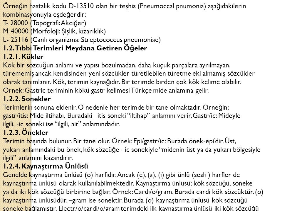 Örneğin hastalık kodu D-13510 olan bir teşhis (Pneumoccal pnumonia) aşağıdakilerin