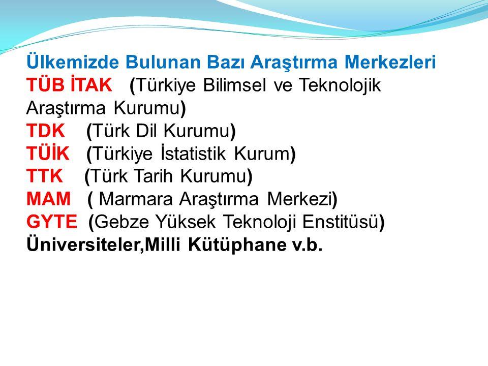 Ülkemizde Bulunan Bazı Araştırma Merkezleri TÜB İTAK (Türkiye Bilimsel ve Teknolojik