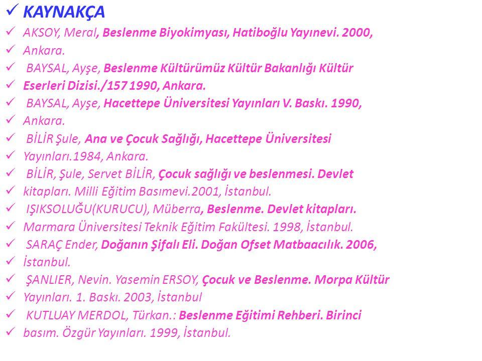 KAYNAKÇA AKSOY, Meral, Beslenme Biyokimyası, Hatiboğlu Yayınevi. 2000,