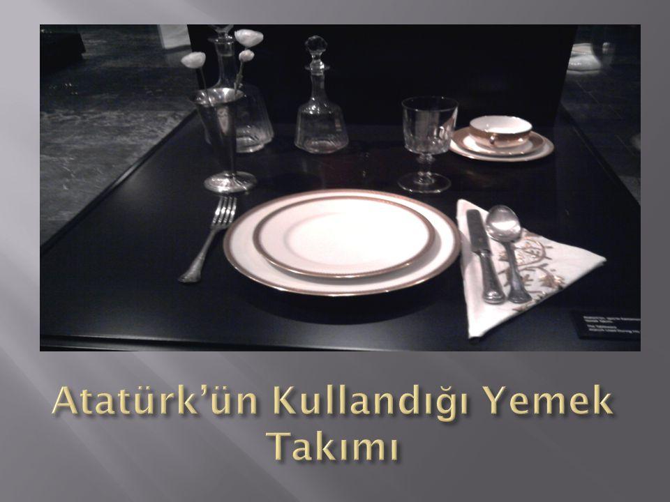 Atatürk'ün Kullandığı Yemek Takımı