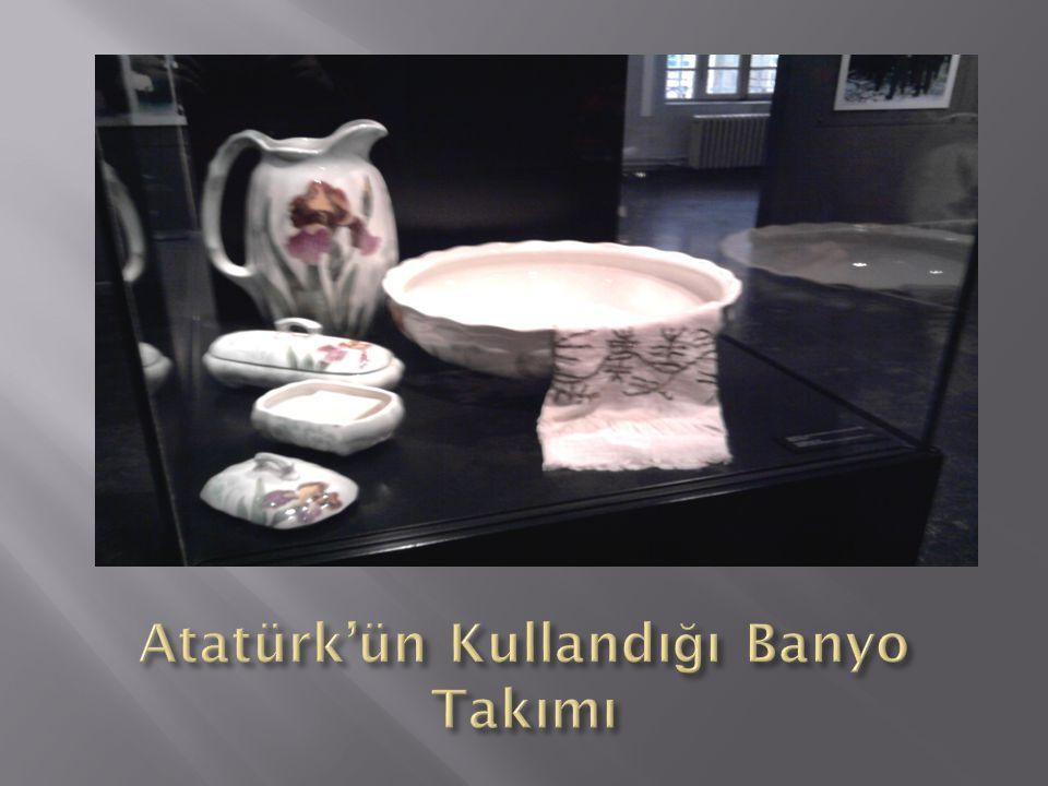 Atatürk'ün Kullandığı Banyo Takımı