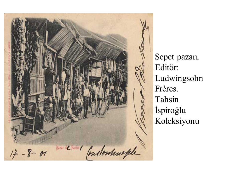 Sepet pazarı. Editör: Ludwingsohn Frères. Tahsin İspiroğlu Koleksiyonu