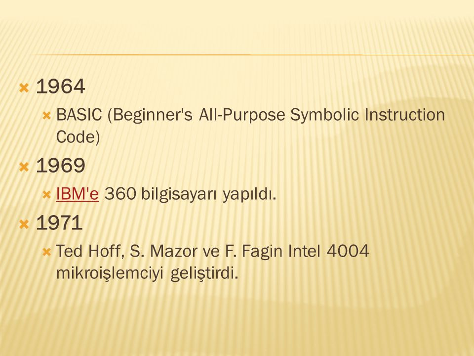1964 BASIC (Beginner s All-Purpose Symbolic Instruction Code) 1969. IBM e 360 bilgisayarı yapıldı.
