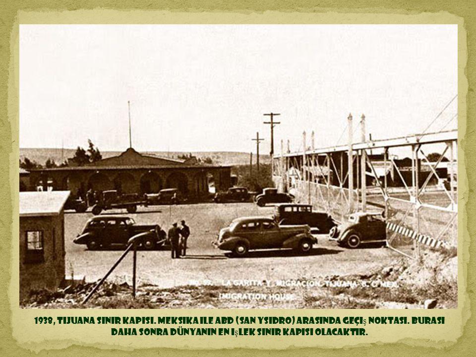 1938, Tijuana sınır kapısı. Meksika ile ABD (San Ysidro) arasında geçiş noktası.