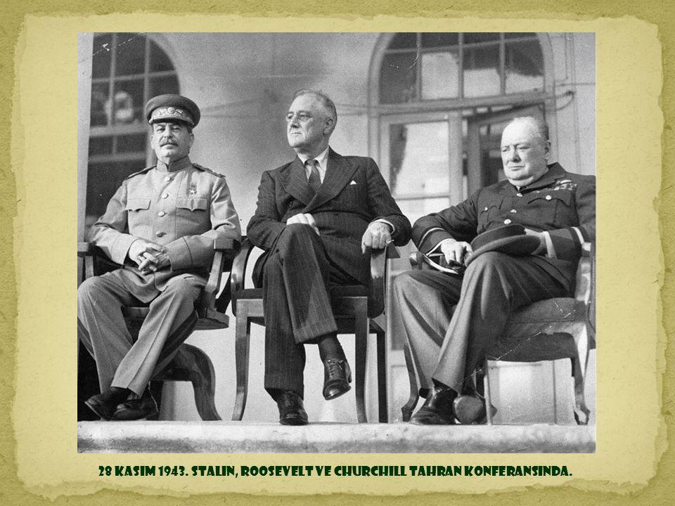 28 Kasım 1943. Stalin, Roosevelt ve Churchill Tahran konferansında.