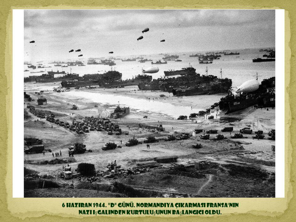 6 Haziran 1944. d Günü. Normandiya Çıkarması Fransa nın