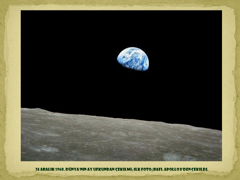 24 Aralık 1968. Dünya nın Ay ufkundan çekilmiş ilk fotoğrafı