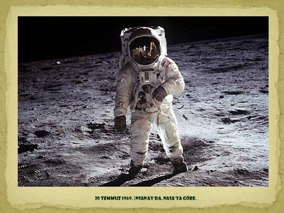 20 Temmuz 1969. İnsan Ay da. NASA ya göre.