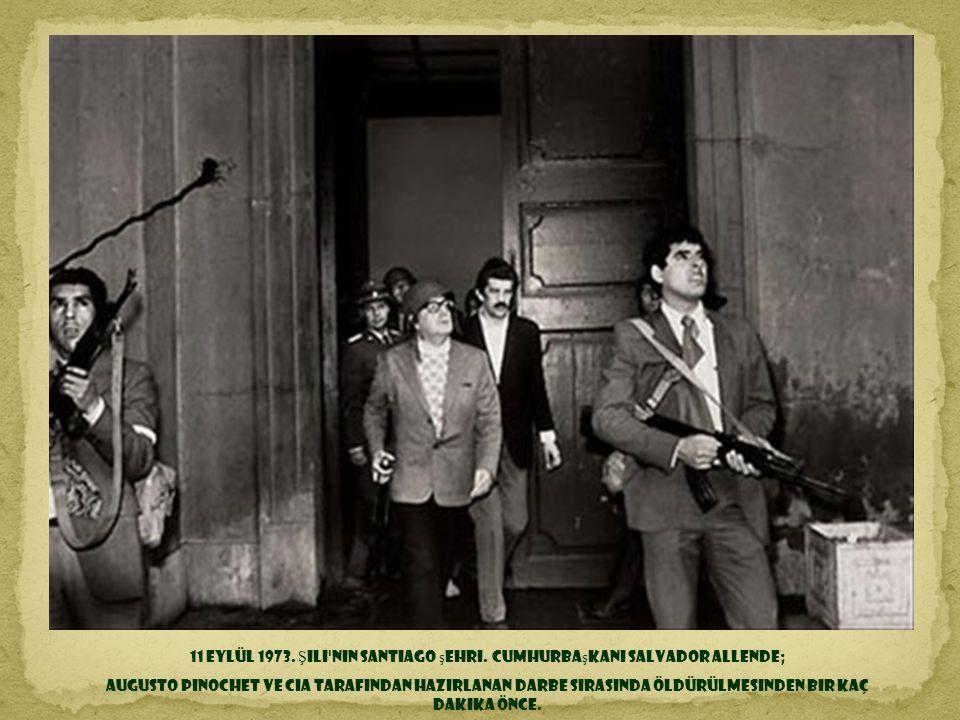 11 Eylül 1973. Şili nin Santiago şehri. Cumhurbaşkanı Salvador Allende;