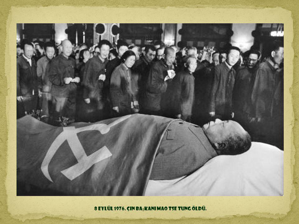 8 Eylül 1976. Çin başkanı Mao Tse Tung öldü.