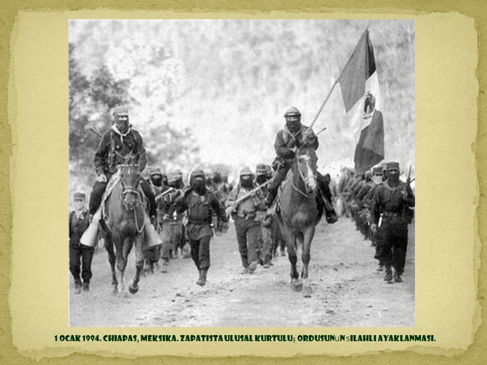 1 Ocak 1994. Chiapas, Meksika. Zapatista Ulusal Kurtuluş Ordusunun silahlı ayaklanması.