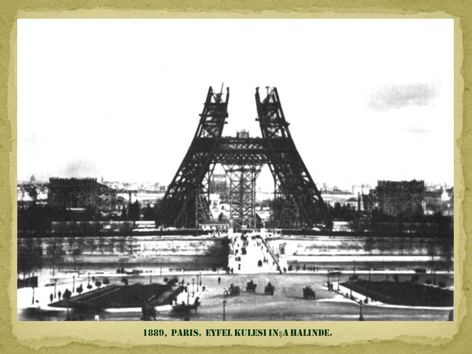 1889, Paris. Eyfel kulesi inşa halinde.