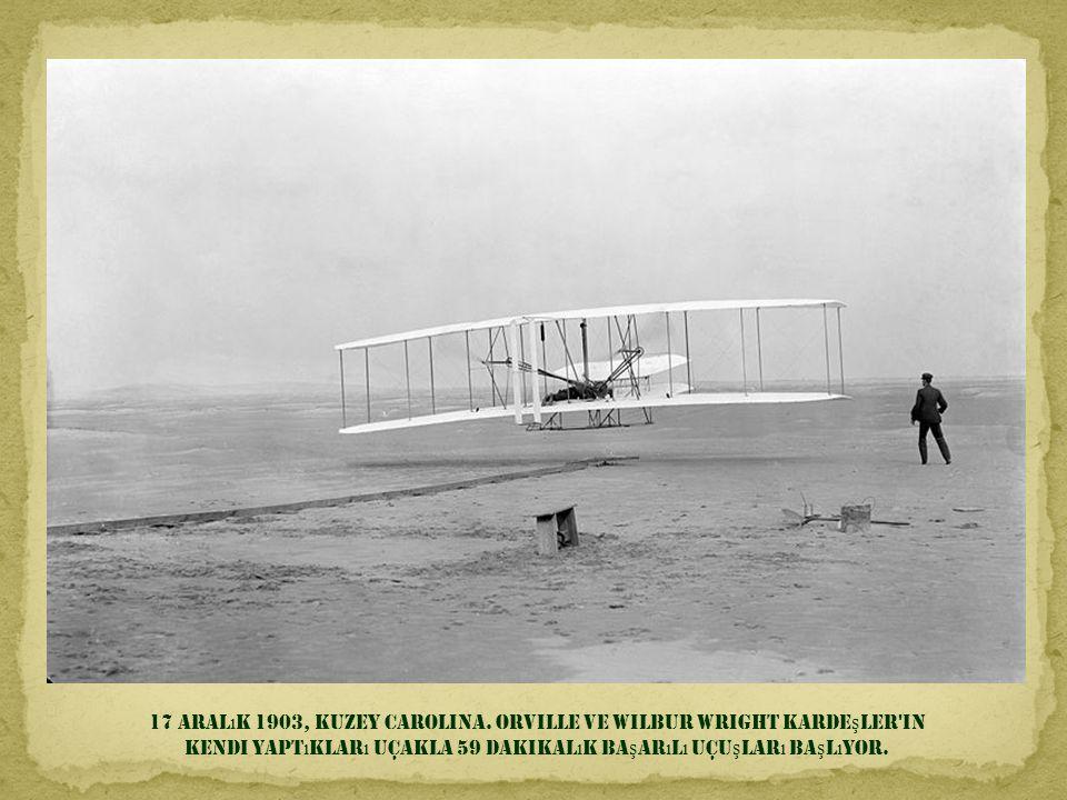 17 Aralık 1903, Kuzey Carolina. Orville ve Wilbur Wright kardeşler in