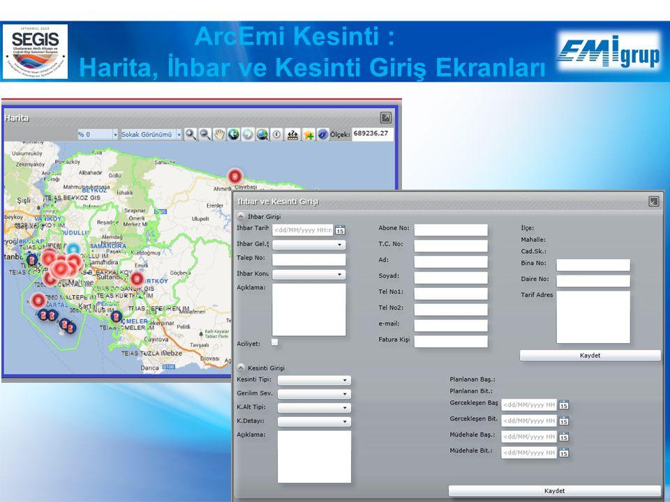 ArcEmi Kesinti : Harita, İhbar ve Kesinti Giriş Ekranları