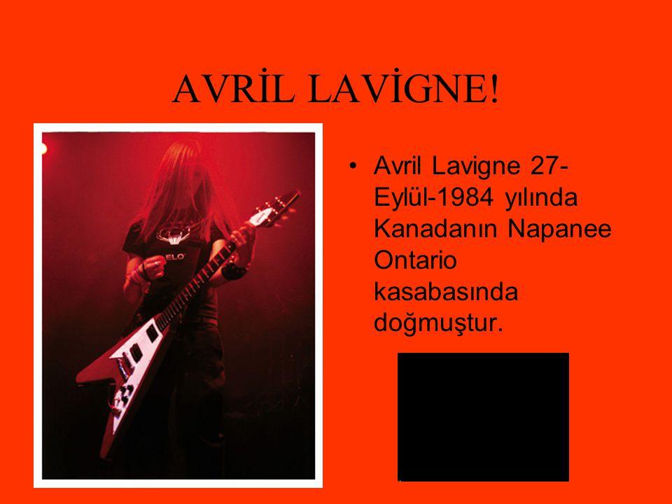 AVRİL LAVİGNE! Avril Lavigne 27-Eylül-1984 yılında Kanadanın Napanee Ontario kasabasında doğmuştur.