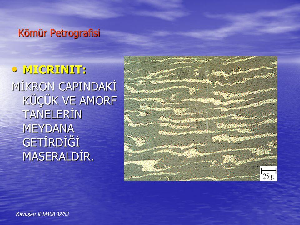 Kömür Petrografisi MICRINIT: MİKRON CAPINDAKİ KÜÇÜK VE AMORF TANELERİN MEYDANA GETİRDİĞİ MASERALDİR.