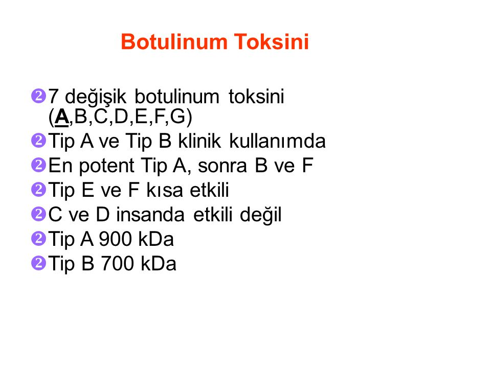 Botulinum Toksini 7 değişik botulinum toksini (A,B,C,D,E,F,G)